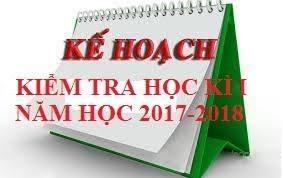 Kế hoạch kiểm tra học kỳ i năm học 2017-2018