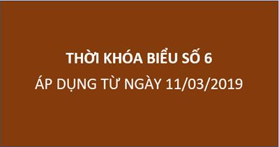 Thời khóa biểu số 06 (Áp dụng từ ngày 11/03/2019)