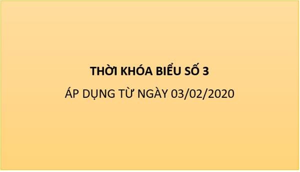 Thời khóa biểu số 3 - Áp dụng từ ngày 03/02/2020