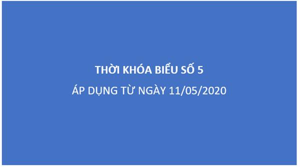 Thời khóa biểu số 5 (Áp dụng từ ngày 11/05/2020)