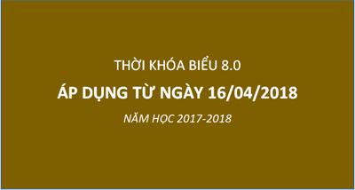 Thời khóa biểu 8.0 Áp dụng từ 16/04/2018