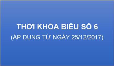 Thời khóa biểu sô 6 (Áp dụng từ ngày 25/12/2017)